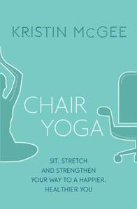 Chair Yoga: Sit, Stretch, and Strengthen Your Way to