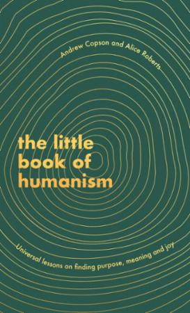 The Little Book of Humanism: Universal lessons on finding purpose, me