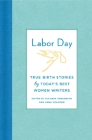 Labor Day: True Birth Stories by Today's