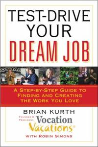 Test-Drive Your Dream Job: A Step-by-Step Guide to Finding and Crea