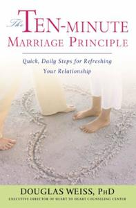 The Ten-Minute Marriage Principle: Quick, Daily Steps for Refreshing Your R