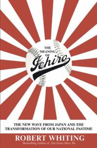 The Meaning of Ichiro: The New Wave from Japan and the Transfor