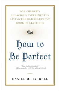 How to Be Perfect: One Church's Audacious Experiment In Liv