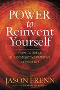 Power to Reinvent Yourself: How to Break the Destructive Patterns in