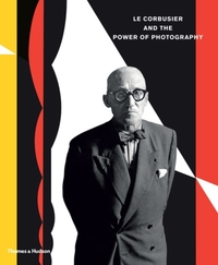 Le Corbusier and the Power of Photograph