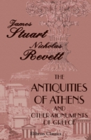 Antiquities of Athens; and Other Monumen