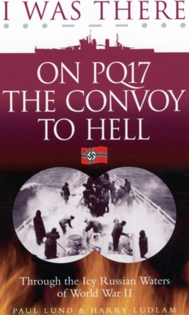 I Was There on PQ17 the Convoy to Hell