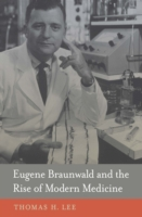 Eugene Braunwald and the Rise of Modern