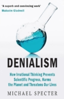 Denialism: How Irrational Thinking Hinde