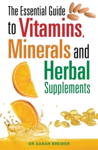 The Essential Guide to Vitamins, Mineral