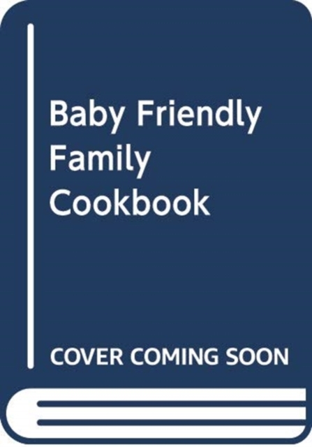 The Baby Friendly Family Cookbook