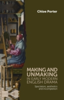 Making and Unmaking in Early Modern Engl