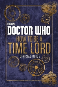 Doctor Who: How to be a Time Lord - the