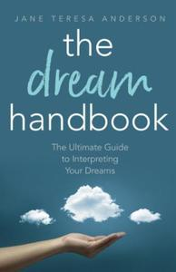 The Dream Handbook: The Ultimate Guide to Interpreting Your
