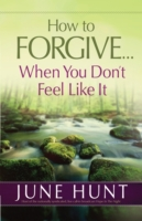 How to Forgive...When You Don't Feel Lik