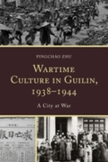 Wartime Culture in Guilin, 1938-1944