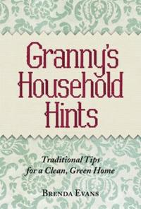 Granny's Household Hints: Traditional Tips for a Clean, Green Home