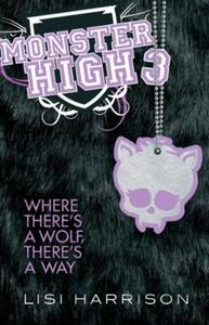 Monster High: Where There's A Wolf, Ther: Book 3