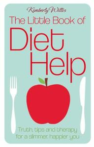 The Little Book of Diet Help: Tips, Truth and Therapy for a Slimmer, H