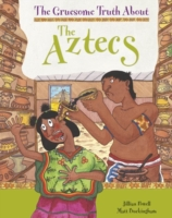 Gruesome Truth about the Aztecs. Written