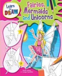 Learn to Draw Fairies, Mermaids and Unic