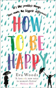 How to be Happy: The unmissable, uplifting Kindle bestsel
