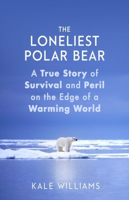 The Loneliest Polar Bear: A True Story of Survival and Peril on th
