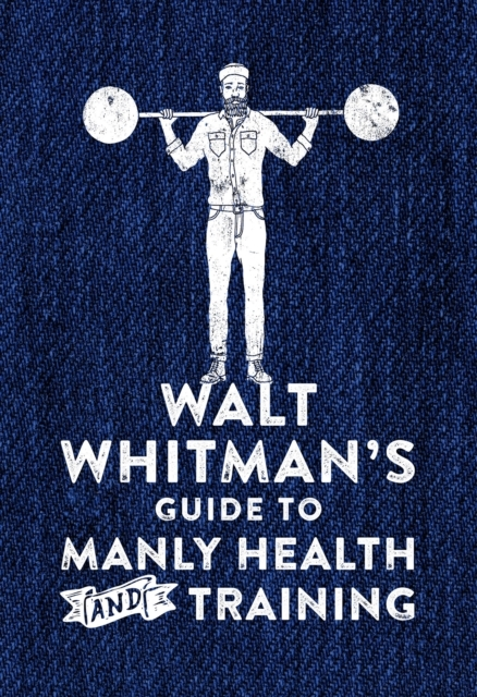 Walt Whitman's Guide to Manly Health and