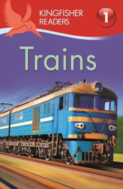 Kingfisher Readers: Trains (Level 1: Beg