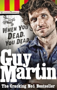 Guy Martin: When You Dead, You Dead