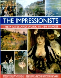 Impressionists: Their Lives and Work in