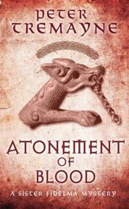 Atonement of Blood (Sister Fidelma Myste: A dark and twisted Celtic mystery you wo