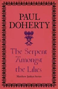 The Serpent Amongst the Lilies (Matthew: A sweeping historical mystery of medieva
