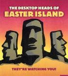 DESKTOP HEADS OF EASTER ISLAND: They're Watching You!