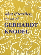What If Textiles: The Art of Gerhardt Kn
