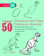 Draw 50 Dinosaurs and Other Prehistoric