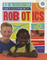 Maker Projects for Kids Who Love Robotic