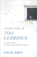 Your God Is Too Glorious