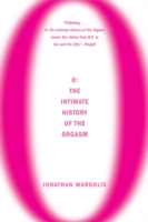 O: The Intimate History of the Orgasm