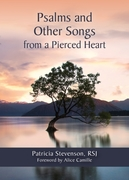 Psalms and Other Songs from a Pierced He