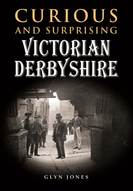 Curious and Surprising Victorian Derbysh
