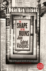 The Shape of the Ruins: Shortlisted for the Man Booker Internati