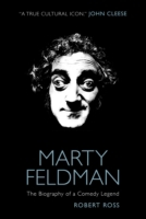 Marty Feldman: The Biography of a Comedy
