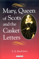 Mary, Queen of Scots and the Casket Lett