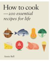 How to Cook: Over 200 essential recipes