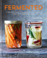 Fermented: A beginner's guide to making