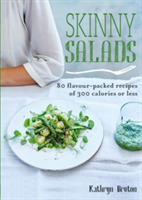 Skinny Salads: 80 Flavour-Packed Recipes