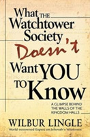 WHAT WATCHTOWER DOESNT WANT YOU TO KNOW