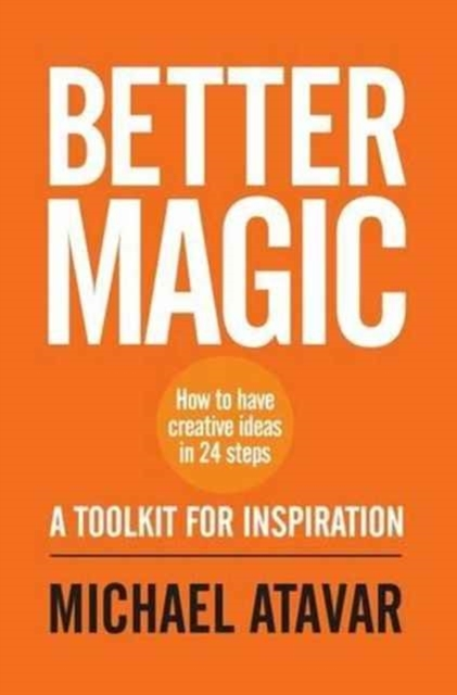 Better Magic - How to Have Creative Idea