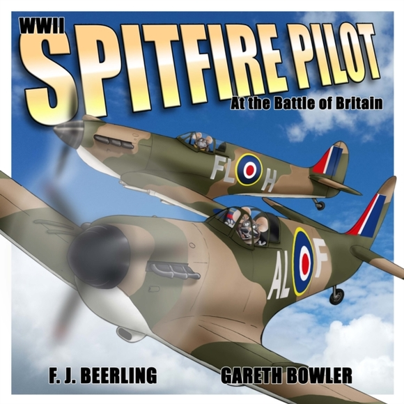 WWII Spitfire Pilot: In the Battle of Br